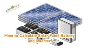 How to Calculate Solar Panel Battery and Inverter