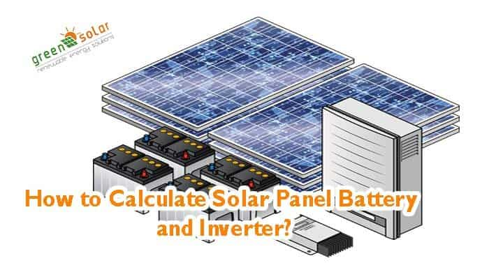 How to Calculate Solar Panel Battery and Inverter? - Green