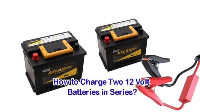 How to Charge Two 12 Volt Batteries in Series?