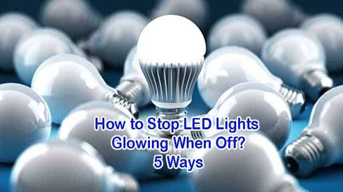 How to Stop LED Lights Glowing When Off?