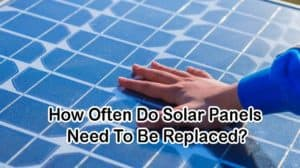 how often do solar panels need to be replaced